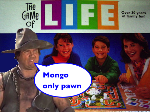 "Mongo only pawn in ""Game of LIfe"" (Blazing Saddles)"